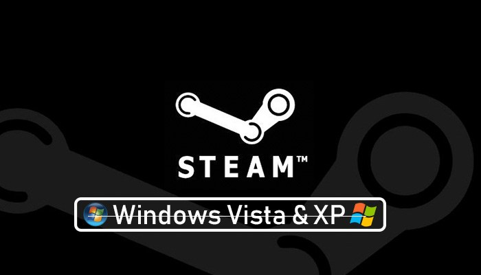 Steam no longer works on Windows XP and Vista
